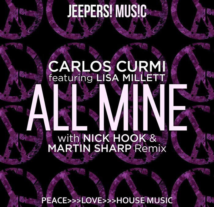 'All Mine' by CARLOS CURMI feat Lisa Millett, w/ Nick Hook & Martin Sharp Remix